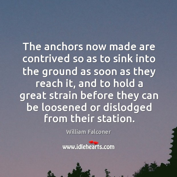 The anchors now made are contrived so as to sink into the ground as soon as they reach it Image