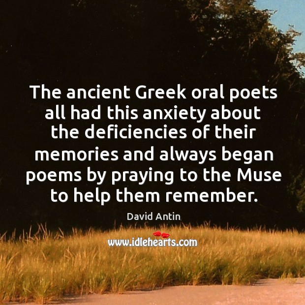 The ancient greek oral poets all had this anxiety about the deficiencies of their memories and Image