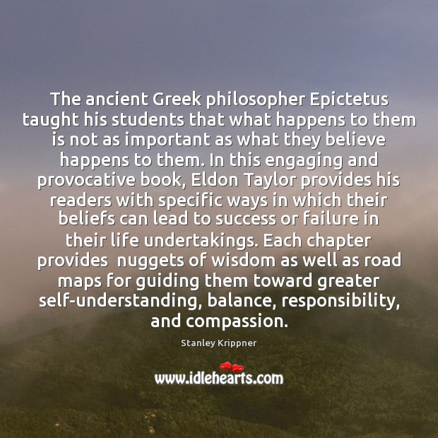 The ancient Greek philosopher Epictetus taught his students that what happens to Image