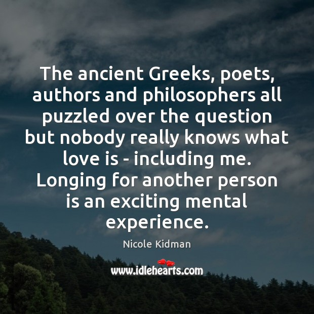 Image, The ancient Greeks, poets, authors and philosophers all puzzled over the question