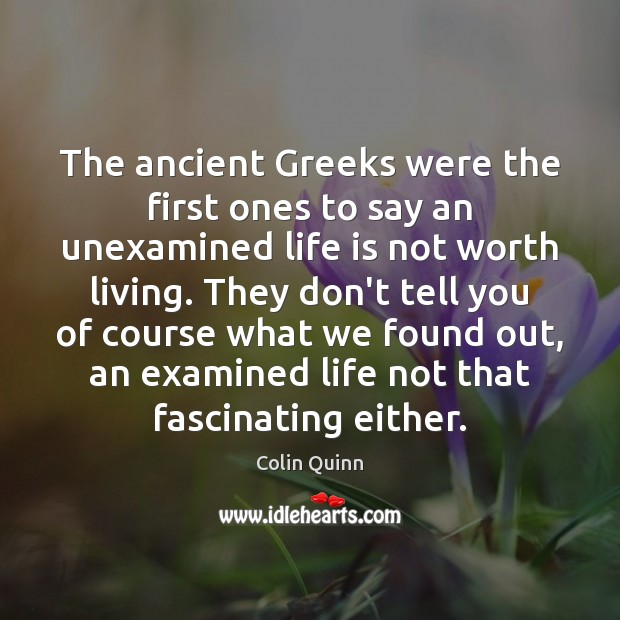 Image, The ancient Greeks were the first ones to say an unexamined life