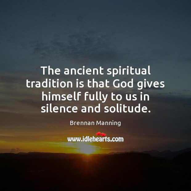 The ancient spiritual tradition is that God gives himself fully to us Image