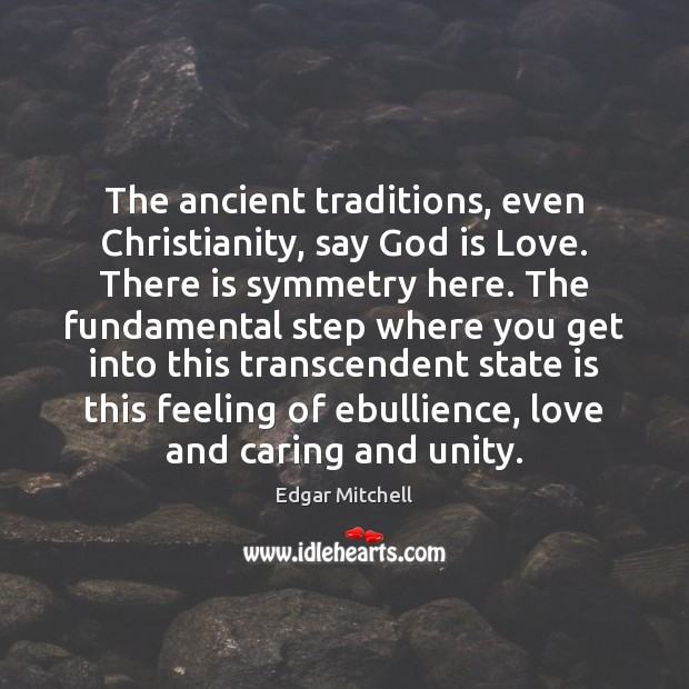 The ancient traditions, even Christianity, say God is Love. There is symmetry Care Quotes Image