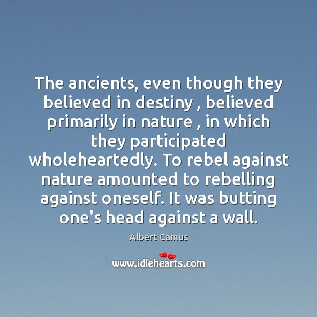 Image, The ancients, even though they believed in destiny , believed primarily in nature ,