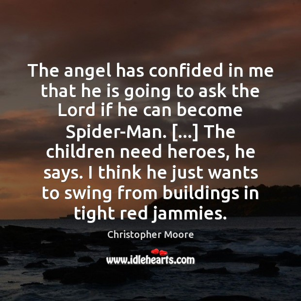 The angel has confided in me that he is going to ask Christopher Moore Picture Quote