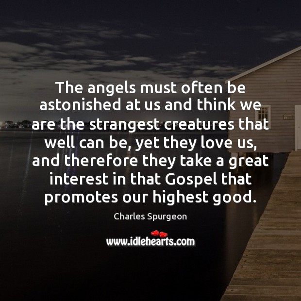 The angels must often be astonished at us and think we are Image