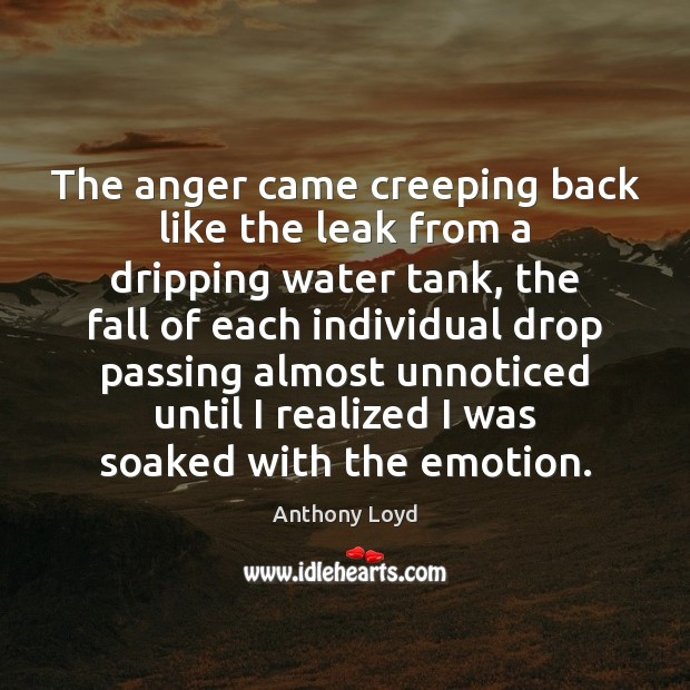 Image, The anger came creeping back like the leak from a dripping water