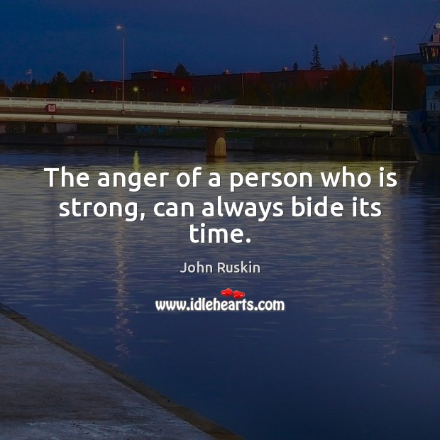 Image, The anger of a person who is strong, can always bide its time.