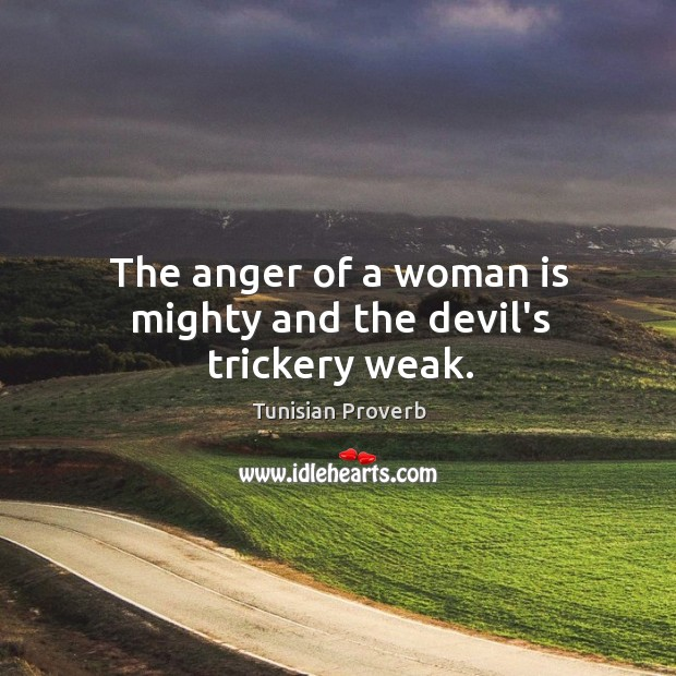 The anger of a woman is mighty and the devil's trickery weak. Tunisian Proverbs Image