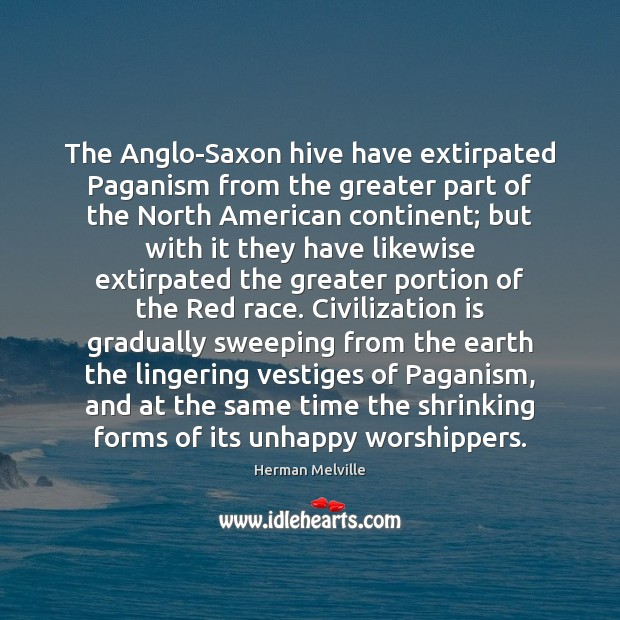 The Anglo-Saxon hive have extirpated Paganism from the greater part of the Image