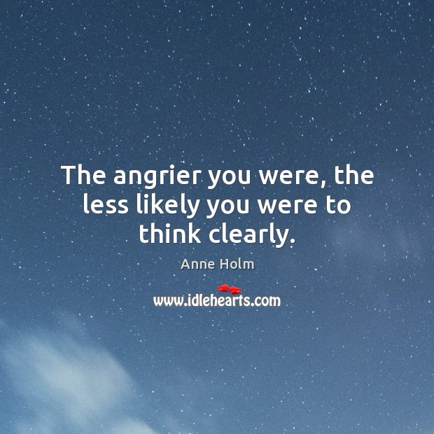 Image, The angrier you were, the less likely you were to think clearly.