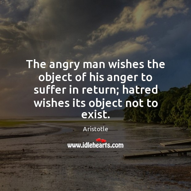 Image, The angry man wishes the object of his anger to suffer in