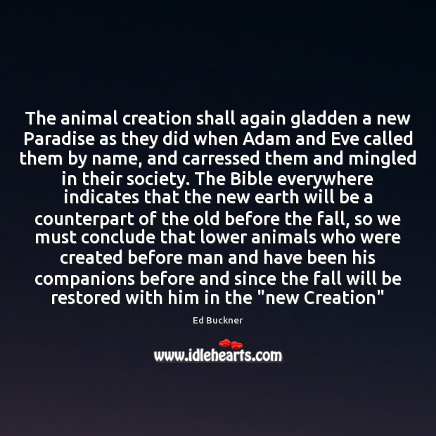 The animal creation shall again gladden a new Paradise as they did Ed Buckner Picture Quote