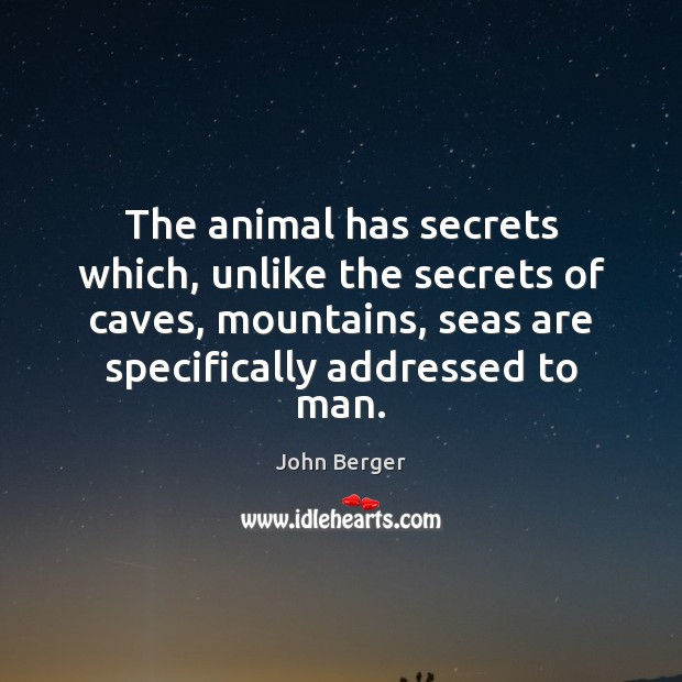 The animal has secrets which, unlike the secrets of caves, mountains, seas Image