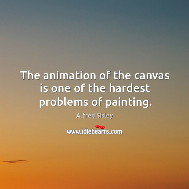 The animation of the canvas is one of the hardest problems of painting. Image