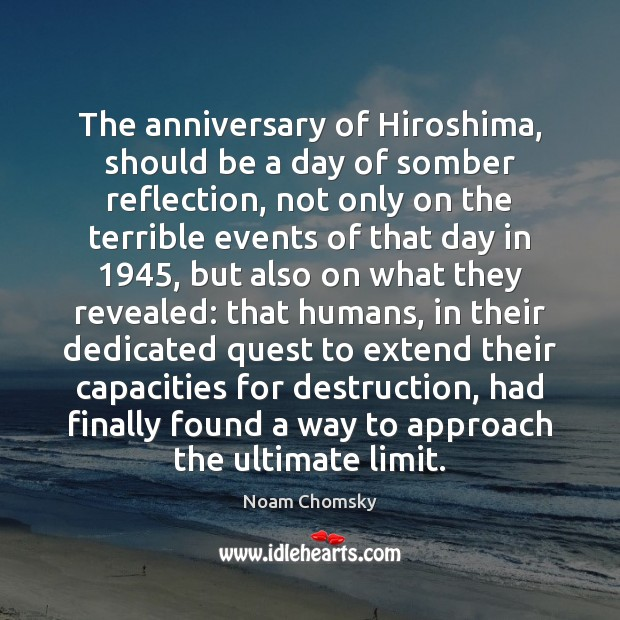 The anniversary of Hiroshima, should be a day of somber reflection, not Noam Chomsky Picture Quote