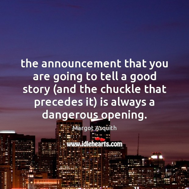 The announcement that you are going to tell a good story (and Margot Asquith Picture Quote