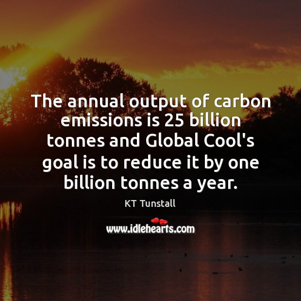The annual output of carbon emissions is 25 billion tonnes and Global Cool's Image
