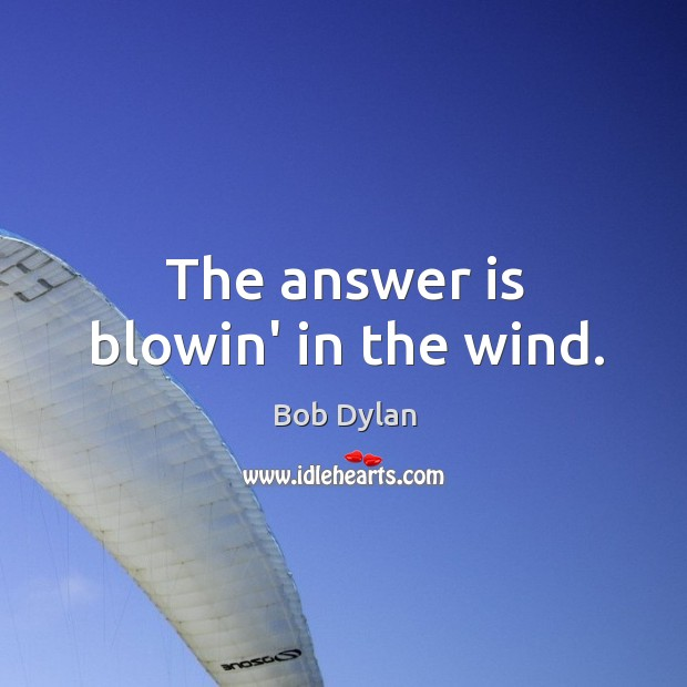 The answer is blowin' in the wind. Image