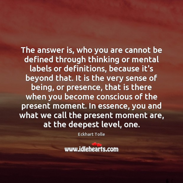 The answer is, who you are cannot be defined through thinking or Eckhart Tolle Picture Quote