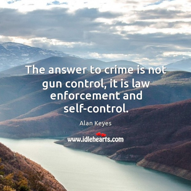 Image, The answer to crime is not gun control, it is law enforcement and self-control.