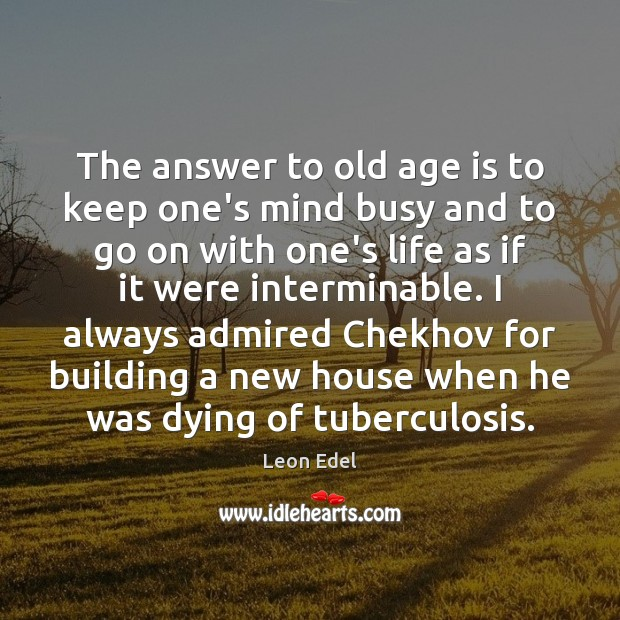 Image, The answer to old age is to keep one's mind busy and