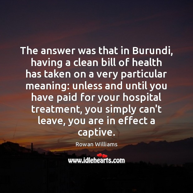 The answer was that in Burundi, having a clean bill of health Health Quotes Image