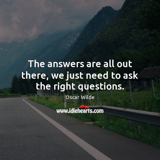 Image, The answers are all out there, we just need to ask the right questions.