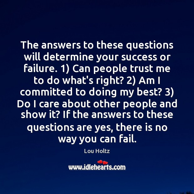 The answers to these questions will determine your success or failure. 1) Can Lou Holtz Picture Quote