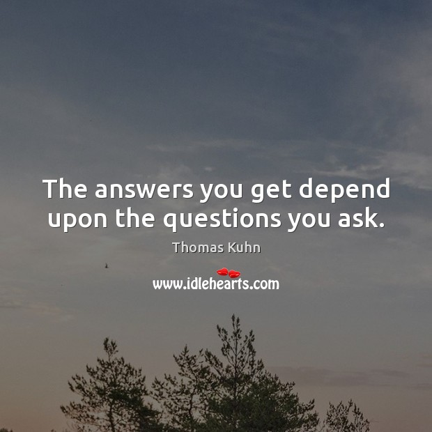 The answers you get depend upon the questions you ask. Image
