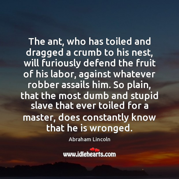 Image, The ant, who has toiled and dragged a crumb to his nest,