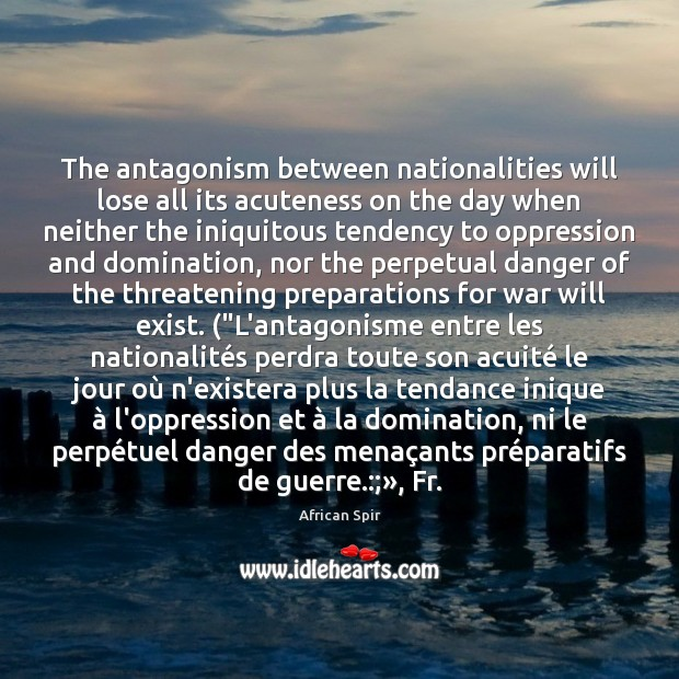The antagonism between nationalities will lose all its acuteness on the day African Spir Picture Quote