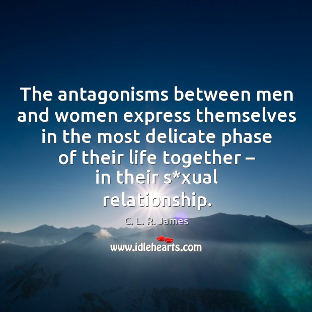 The antagonisms between men and women express themselves C. L. R. James Picture Quote