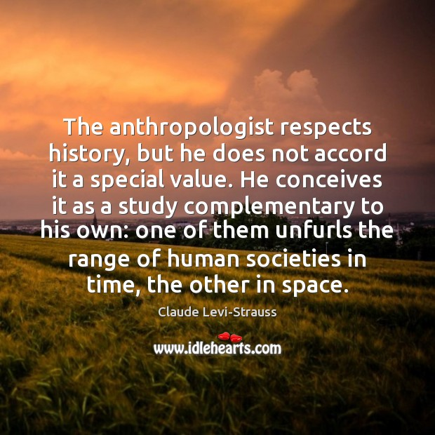 Image, The anthropologist respects history, but he does not accord it a special