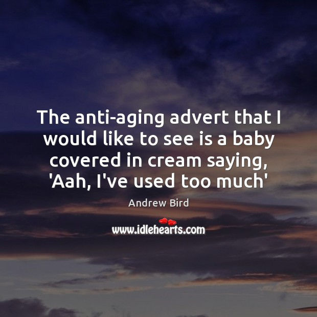 Image, The anti-aging advert that I would like to see is a baby