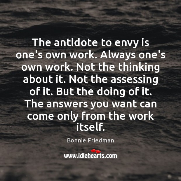 The antidote to envy is one's own work. Always one's own work. Envy Quotes Image