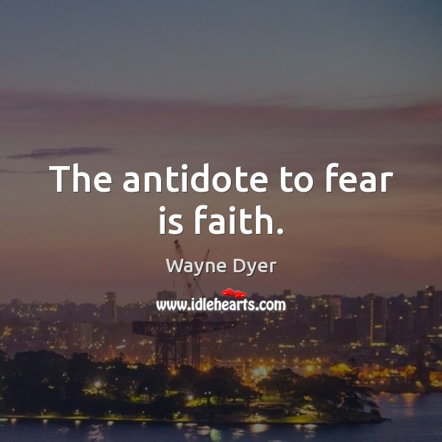 Image, The antidote to fear is faith.