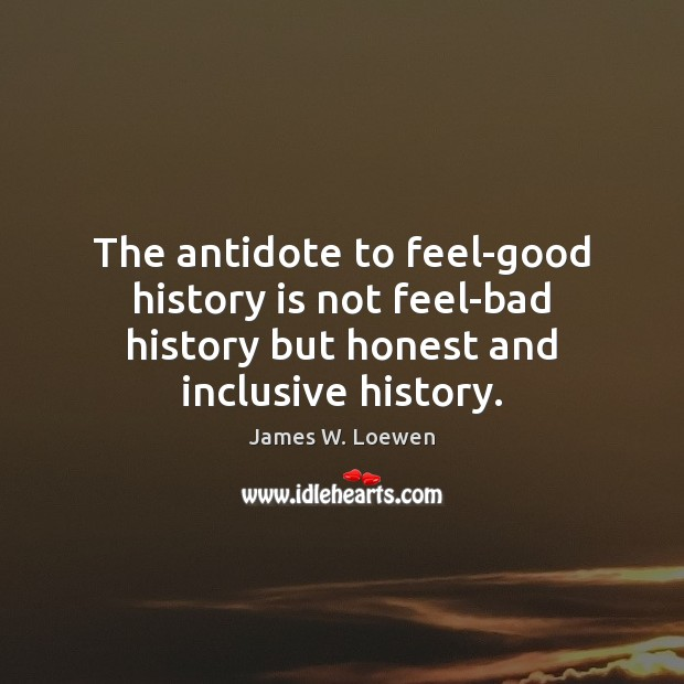 The antidote to feel-good history is not feel-bad history but honest and Image