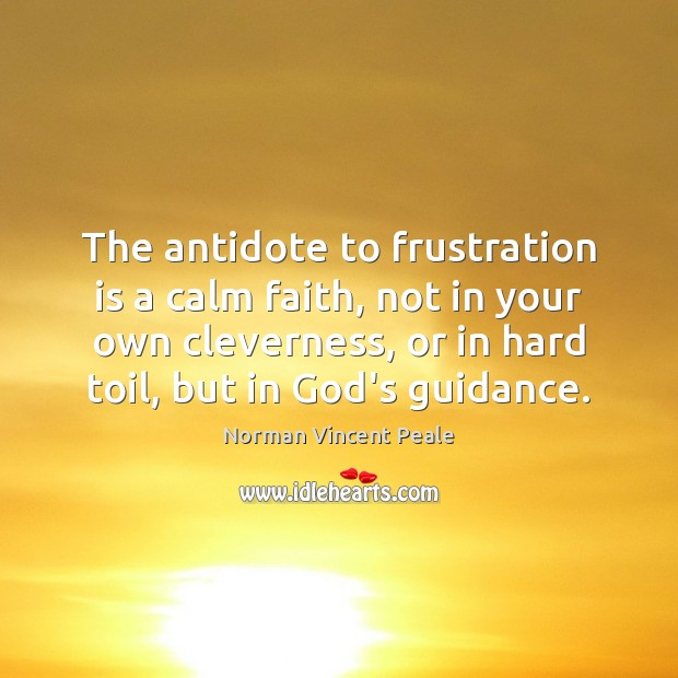 The antidote to frustration is a calm faith, not in your own Norman Vincent Peale Picture Quote