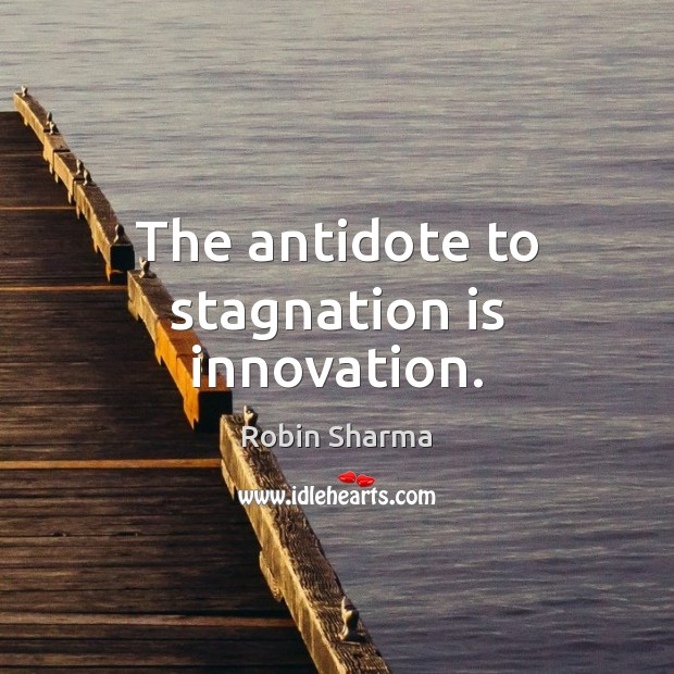 Image, The antidote to stagnation is innovation.