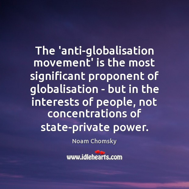 Image, The 'anti-globalisation movement' is the most significant proponent of globalisation – but