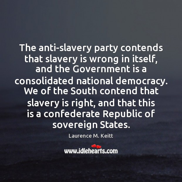 Image, The anti-slavery party contends that slavery is wrong in itself, and the