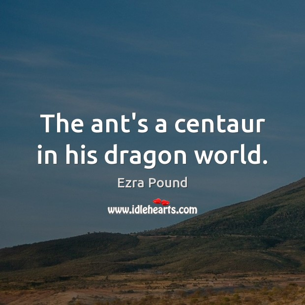 The ant's a centaur in his dragon world. Image