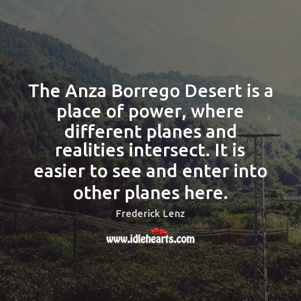 Image, The Anza Borrego Desert is a place of power, where different planes