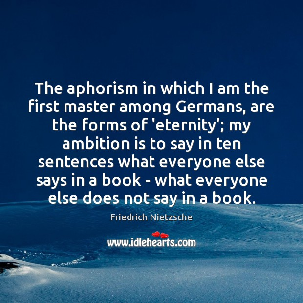 The aphorism in which I am the first master among Germans, are Image