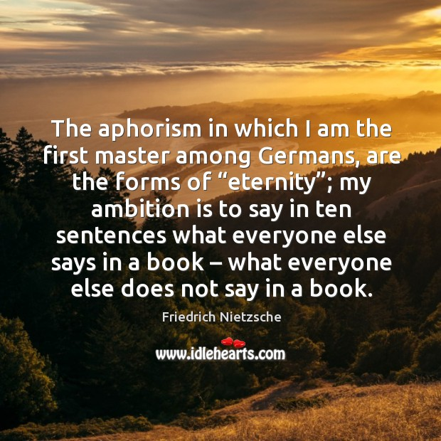 """Image, The aphorism in which I am the first master among germans, are the forms of """"eternity"""";"""