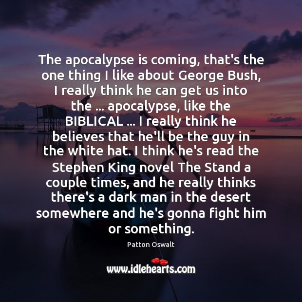 The apocalypse is coming, that's the one thing I like about George Patton Oswalt Picture Quote