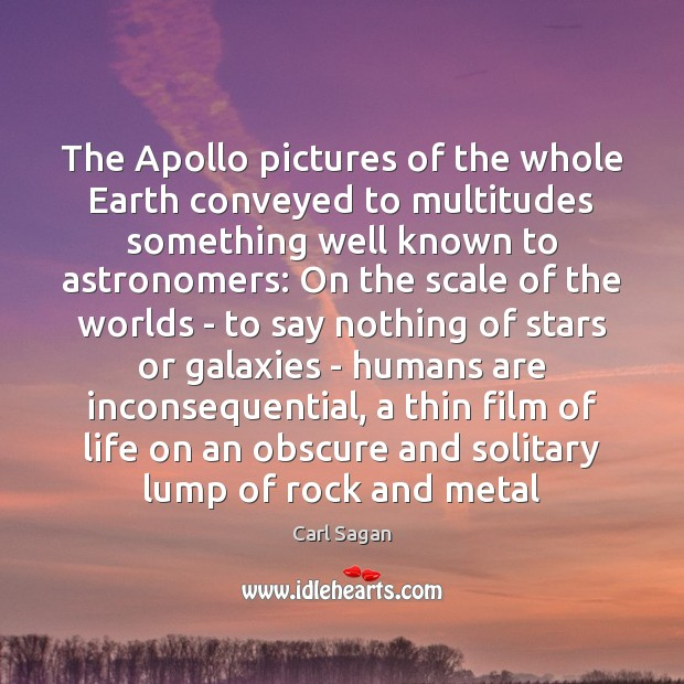 Image, The Apollo pictures of the whole Earth conveyed to multitudes something well