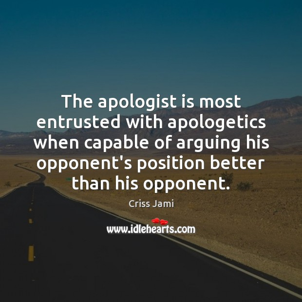 Image, The apologist is most entrusted with apologetics when capable of arguing his