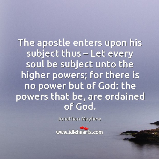 The apostle enters upon his subject thus – let every soul be subject unto the higher powers; Image